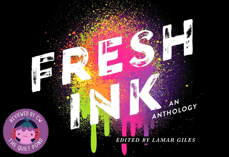 FRESH INK AN ANTHOLOGY edited by Lamar Giles, with multicoloured bright paint splattered and dripping down in the background.