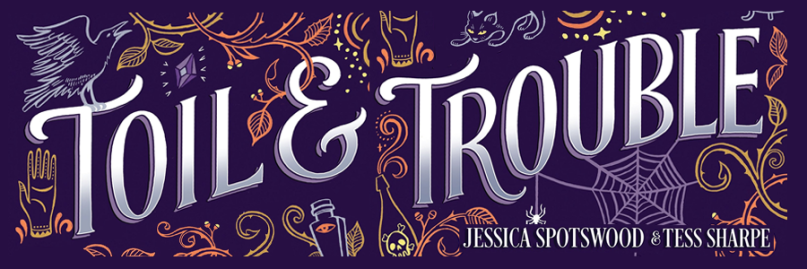 TOIL AND TROUBLE edited by Jessica Spotswood and Tess Sharpe; a dark purple background with illustrations of witch-themed images framing the text; a crow, vines, a cat, a potion with a skull on its bottle, spiders web, and a hand decorated with patterns.