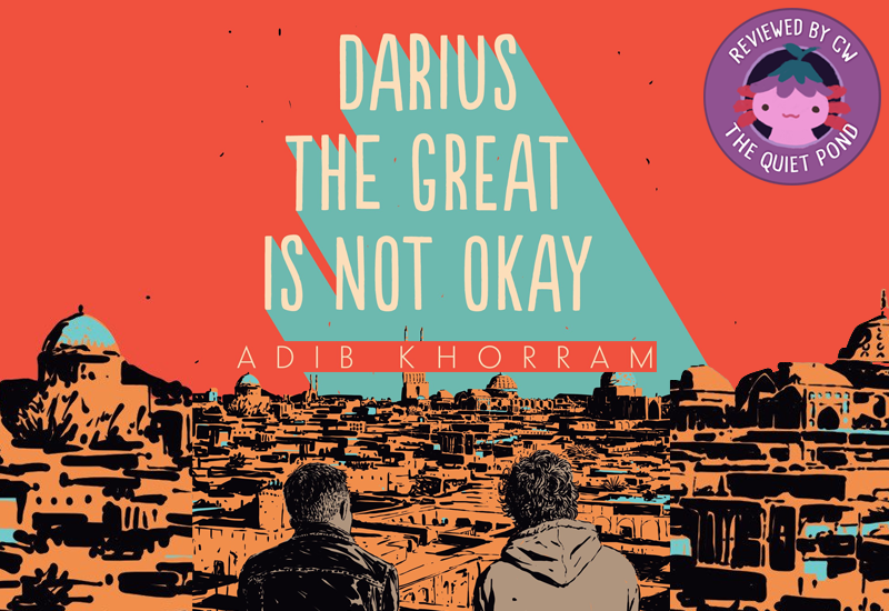 TEXT: Darius the Great Is Not Okay, Adib Khorram. IMAGE: Two boys, one on the left with faded hair and wearing a leather jacket and one on the right with short curly hair wearing a beanie, overlooking Iran. On the top-right, a stamp of Xiaolong the pink axolotl, with the text: REVIEW BY CW, THE QUIET POND.