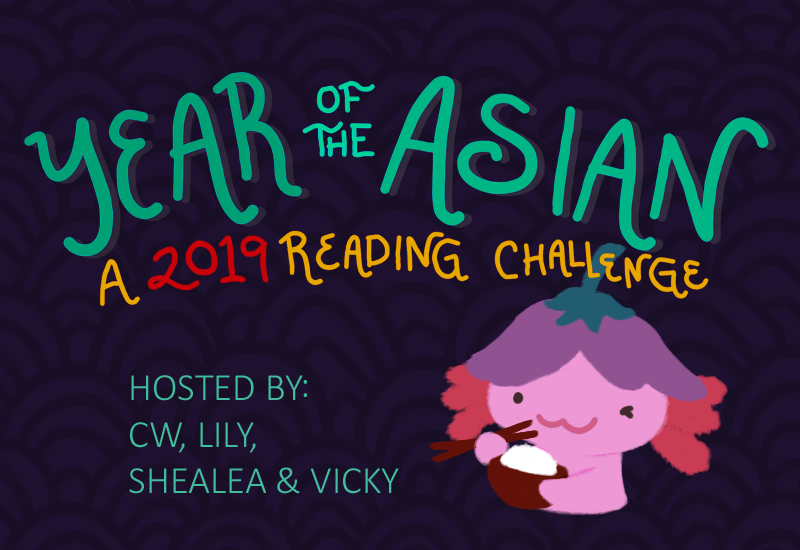 Text: YEAR OF THE ASIAN, A 2019 READING CHALLENGE. Hosted by C.W., Lily, Shealea, and Vicky. Image is of Xiaolong the pink axolotl wearing an upside down purple flower hat eating a bowl of rice.