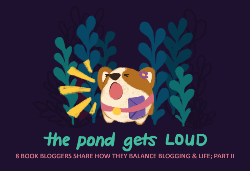 Bao the round corgi, barking loudly. Text underneath says: The Pond gets LOUD; 8 book bloggers share how they balance blogging and life, part two