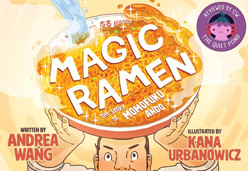 Text: Magic Ramen, The Story of Momofuku Ando; Written by Andrea Wang, illustrated by Kana Urbanowicz. Image: An illustration of Momofuku Ando holding up a massive bowl of ramen, with the title of the book in the bowl of ramen.