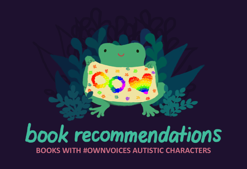 Varian the green toad holding a beige fabric with a stitched rainbow horizontal figure eight (for autistic pride month) and a rainbow heart. Text underneath: BOOK RECOMMENDATIONS: Books with own voices autistic characters