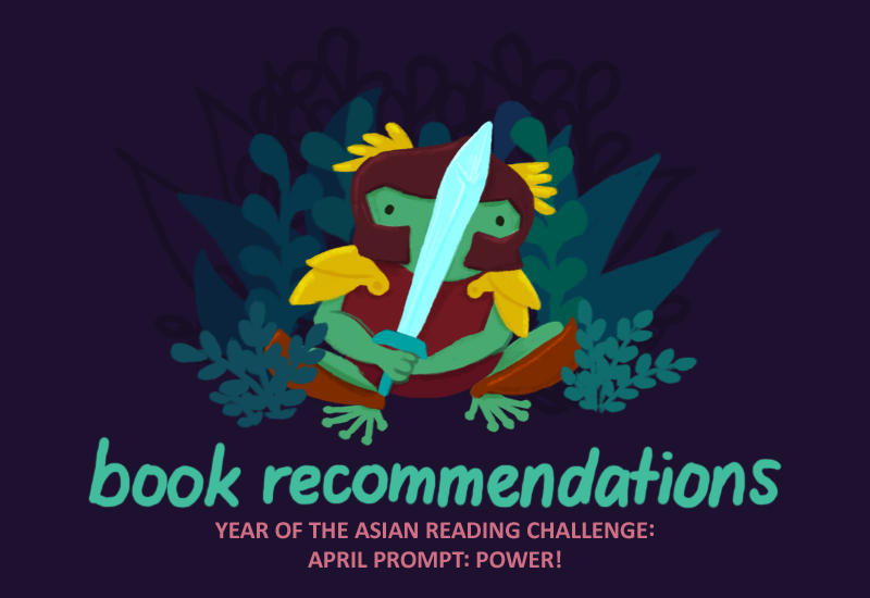 Varian the green toad wearing armour, holding a sword in front of them. Text underneath: BOOK RECOMMENDATIONS: Year of the Asian reading challenge; April Prompt: Power!