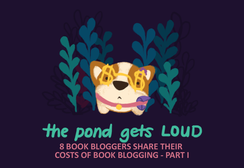 Illustration of Bao, the corgi, wearing dollar sign glasses, looking confused. Text underneath reads: the pond gets loud, eight book bloggers share their costs of book blogging, part one