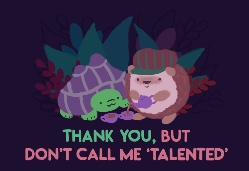 Text: Thank you, but don't call me 'talented'. Image: Illustration of Gen the turtle (left), watching Amina the hedgehog (right) pouring tea from a teapot into a teacup.