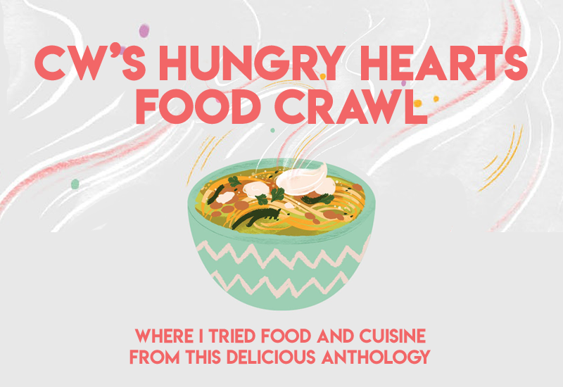 CW's Hungry Hearts Food Crawl - Where I tried Food and cuisine from this delicious anthology.