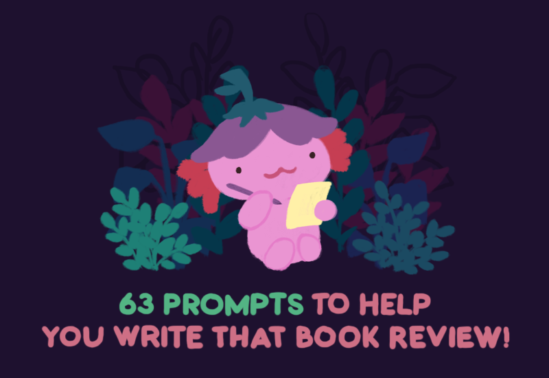 Text: 63 Prompts to help you write that book review! Image: xiaolong the axolotl wearing a purple flower hat, holding a piece of paper, and thinking with a pencil in her other hand.