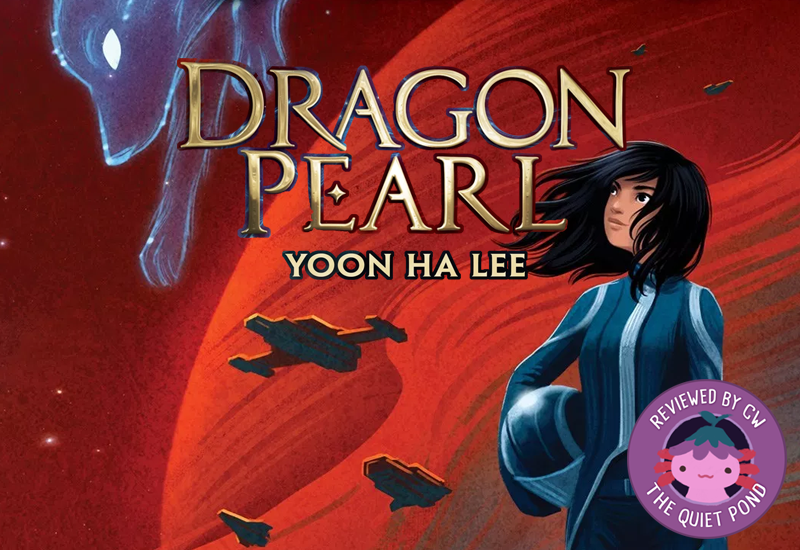 Text: Dragon Pearl by Yoon Ha Lee. Image: A girl with black hair, wearing a spacesuit, holds a space helmet to her side. In the corner is a translucent and blue ghost of a fox.