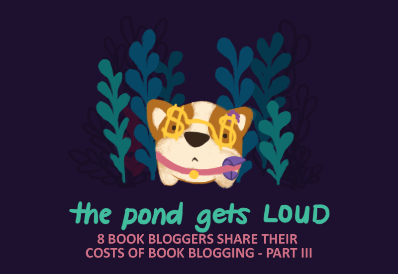 Illustration of Bao, the corgi, wearing dollar sign glasses, looking confused. Text underneath reads: the pond gets loud, nine book bloggers share their costs of book blogging, part three
