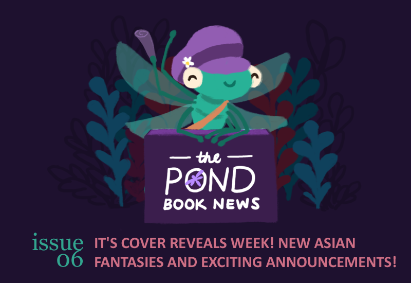 The Pond Book News, Issue 6, IT'S COVER REVEALS WEEK! NEW ASIAN FANTASIES AND EXCITING ANNOUNCEMENTS!