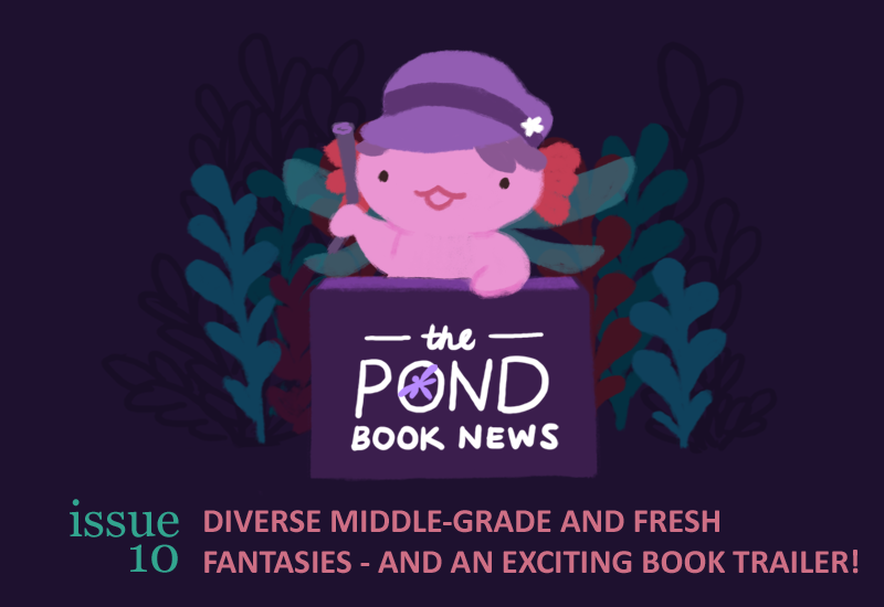 The Pond Book News. Issue 10. diverse middle grade and fresh fantasies - and an exciting book trailer