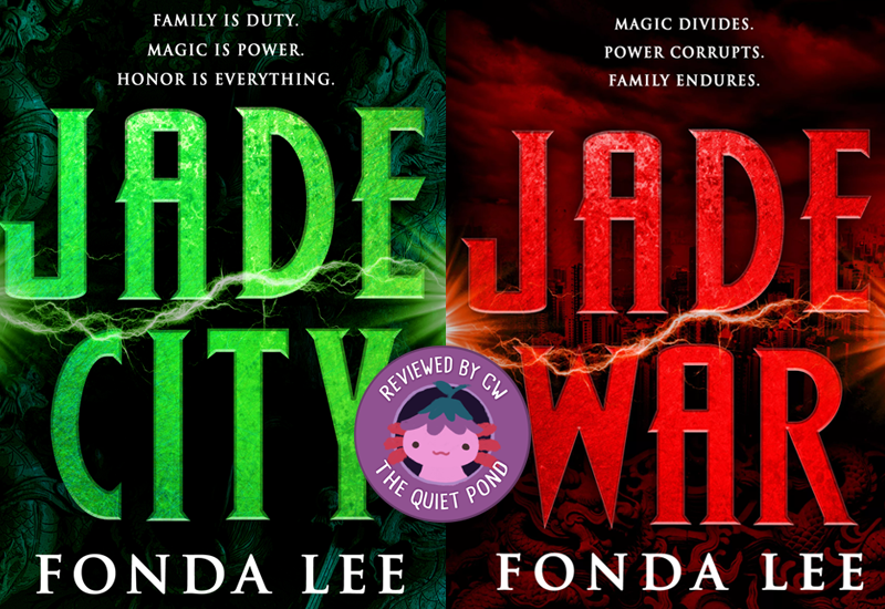 Left: Jade City, Fonda Lee; tagline: family is duty, magic is power, honor is everything. Right: Jade War, Fonda Lee; tagline: magic divides, power corrupts, family endures.