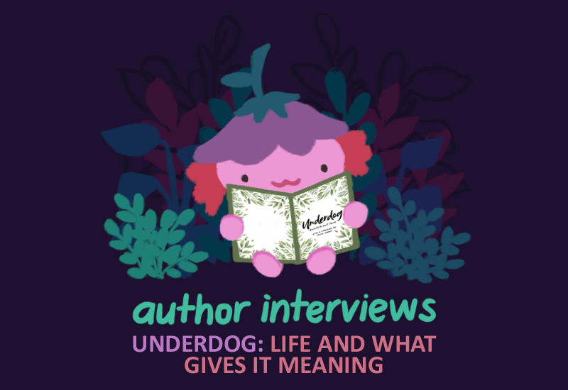 Text: Author Interviews, Underdog: Life and what gives it meaning. Image: xiaolong the pink axolotl wearing a purple flower hat, reading a book 'underdog'.