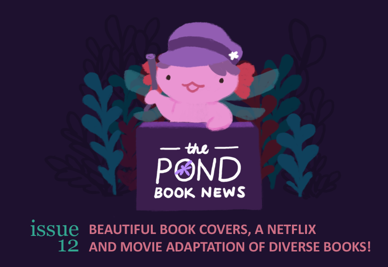 The Pond Book News. Issue 12: REJOICE! BEAUTIFUL BOOK COVERS, A NETFLIX ADAPTATION AND A MOVIE ADAPTATION ON THE WAY!
