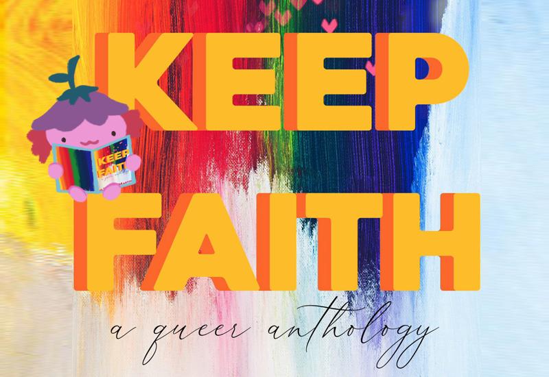 Keep Faith: A Queer Anthology banner, with Xiaolong the axolotl reading Keep Faith.