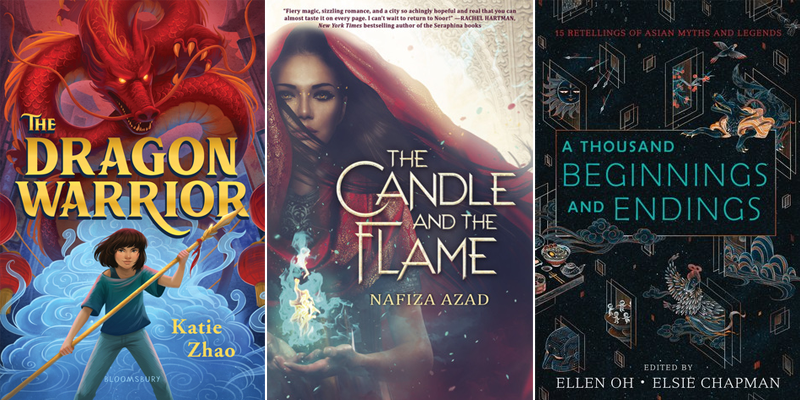 Left: The Dragon Warrior by Katie Zhao; Center: The Candle and the Flame by Nafiza Azad; Right: A Thousand Beginnings and Endings by Ellen Oh and Elsie Chapman