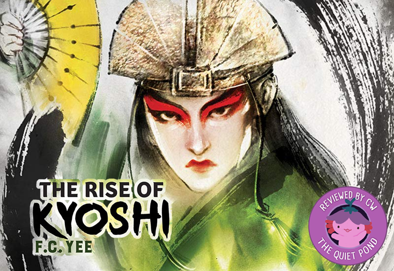 The Rise of Kyoshi by F.C. Yee. A badge at the bottom-left that says, 'Reviewed by CW, The Quiet Pond'. In the centre is a image of Xiaolong, the pink axolotl wearing a flower hat, waving at you.
