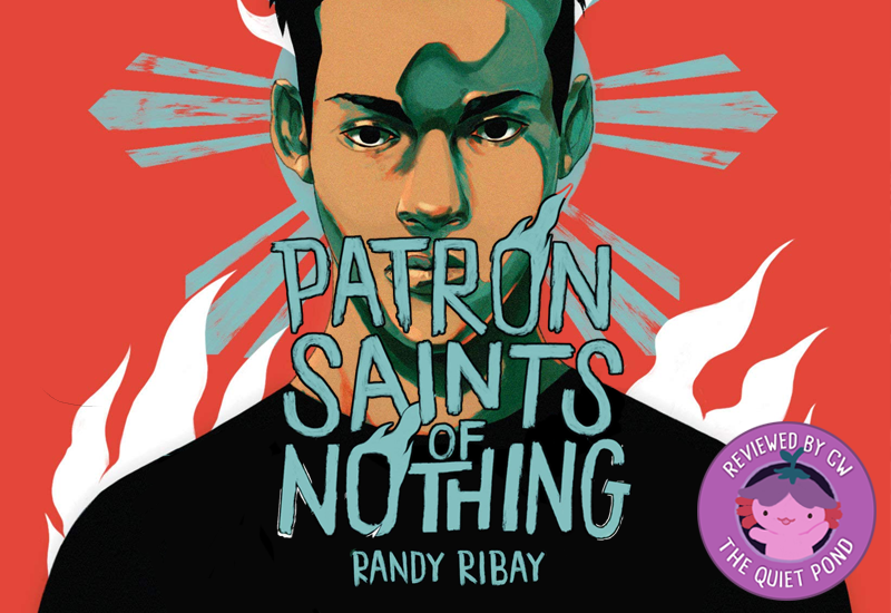 Book review: Patron Saints of Nothing by Randy Ribay. A badge at the bottom-left that says, 'Reviewed by CW, The Quiet Pond'. In the centre is a image of Xiaolong, the pink axolotl wearing a flower hat, waving at you.