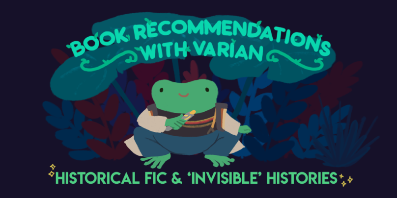 Book Recommendations with Varian: Historical Fiction and invisible histories. Illustration of Varian the toad, dressed up as a 13th Doctor from Doctor Who.