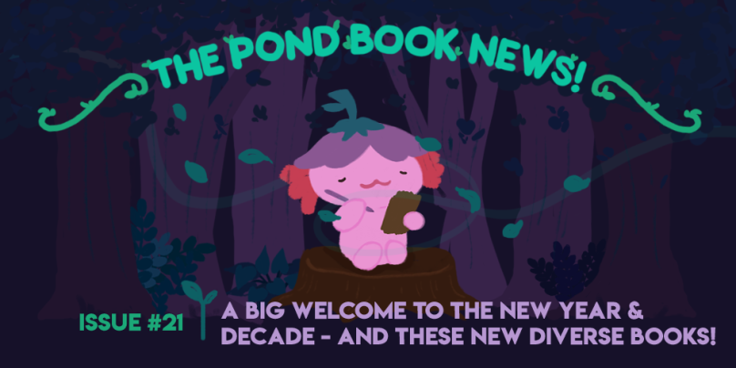 The Pond Book News, Issue 21: A Big Welcome to the New Year & Decade - and These New Diverse Books!