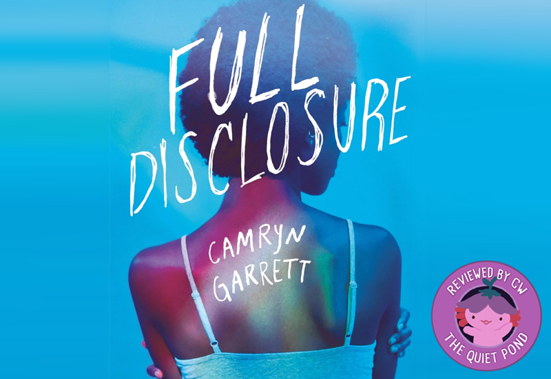 Full Disclosure by Camryn Garrett. Reviewed by CW, The Quiet Pond.