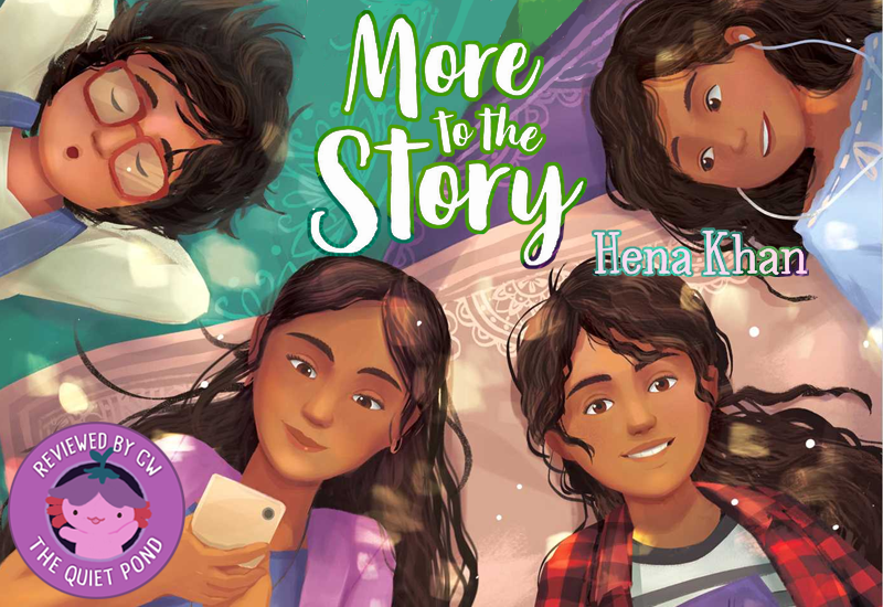 More to the Story by Hena Khan. Reviewed by CW, The Quiet Pond.