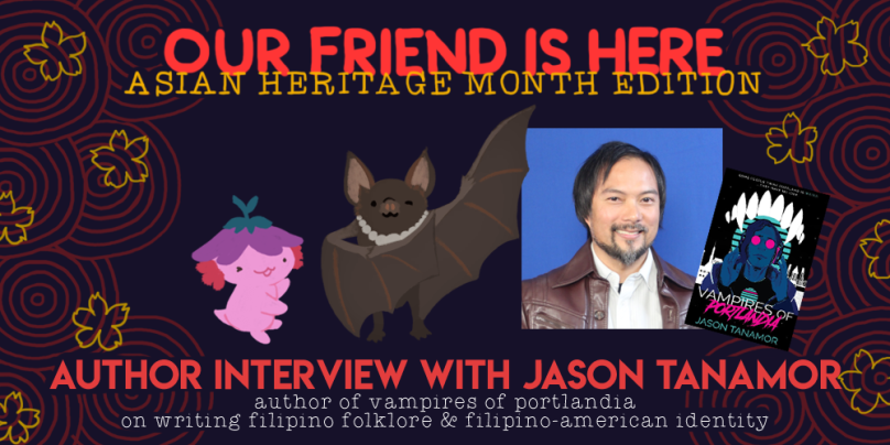 Our Friend Is Here, Asian Heritage Month Edition: Author interview with Jason Tanamor. author of vampires of portlandia, on writing filipino folklore and filipino-american identity. illustration depicts xiaolong with her arms wide, showing off jason tanamor as a bat wearing a capiz.