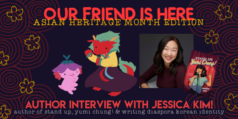 Our Friend is Here: Asian Heritage Month Edition. Author Interview with Jessica Kim: author of stand up, yumi chung! and writing diaspora korean identity. xiaolong raising her arms up to show off jessica kim as a red dragon wearing a hanbok and holding a microphone. to the right is a portrait of jessica kim, next to her book's cover of stand up, yumi chung!