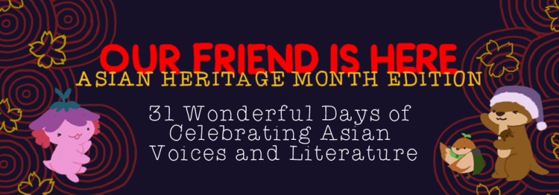 Our Friend is Here: Asian Heritage Month Edition. 31 Wonderful Days of Celebrating Asian Voices and Literature
