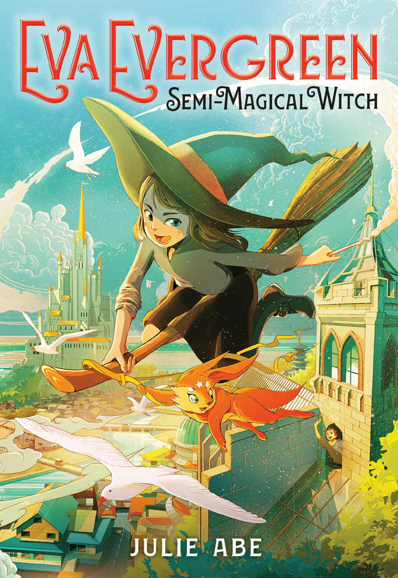 book cover for eva evergreen, semi-magical witch by julie abe. the cover depicts a young girl wearing a witch's hat and robes, riding a broomstick in the air over an idyllic town with clear blue skies, and with her hand outstretched holding a wand. an orange flying fox with a star on its forehead glides next to eva.