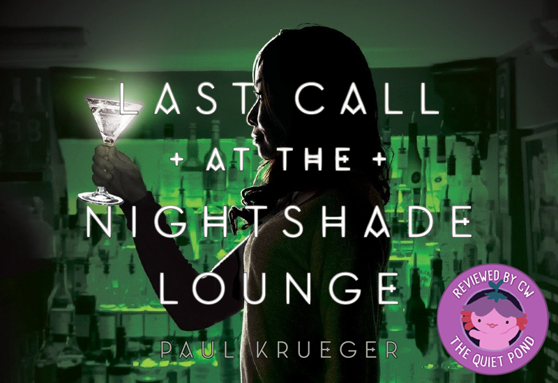Last Call at the nightshade lounge by Paul Krueger. Reviewed by CW, the quiet pond.