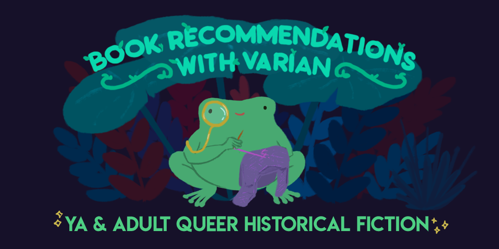Book Recommendations with Varian: Young adult and adult queer historical fiction. Image is of Varian the toad, sewing a shirt while wearing a monocle.