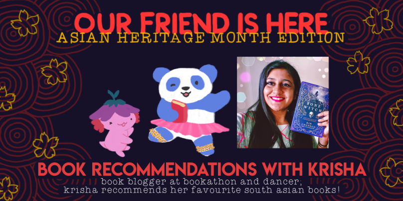 Our Friend is HEre! Asian Heritage Month edition. book recommendtions with krisha. book blogger at bookathon and dancer; krisha recommends her favourite south asian books! illustration of xiaolong the axolotl, with her arms out wide as if she is showing off something, with krisha as a blue panda, holding a book and striking a pose with ghungroos at her ankles