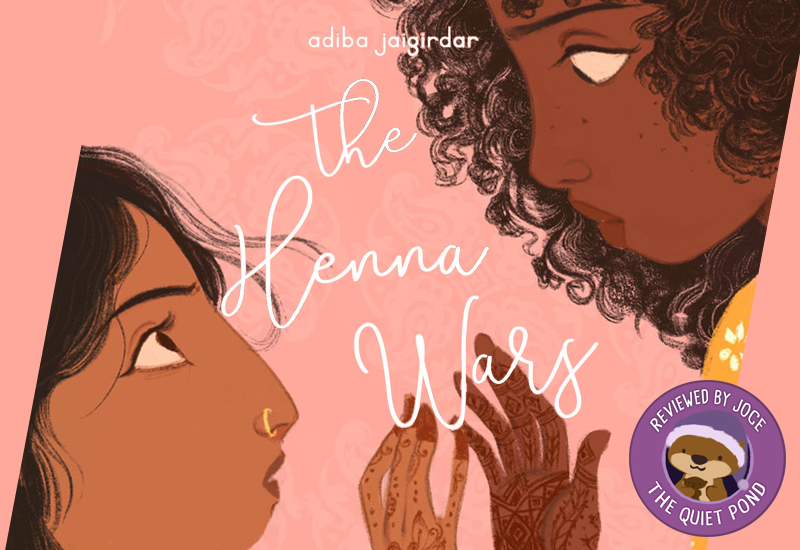 The Henna Wars, by Adiba Jaigirdar. Reviewed by Joce, (at) The Quiet Pond.