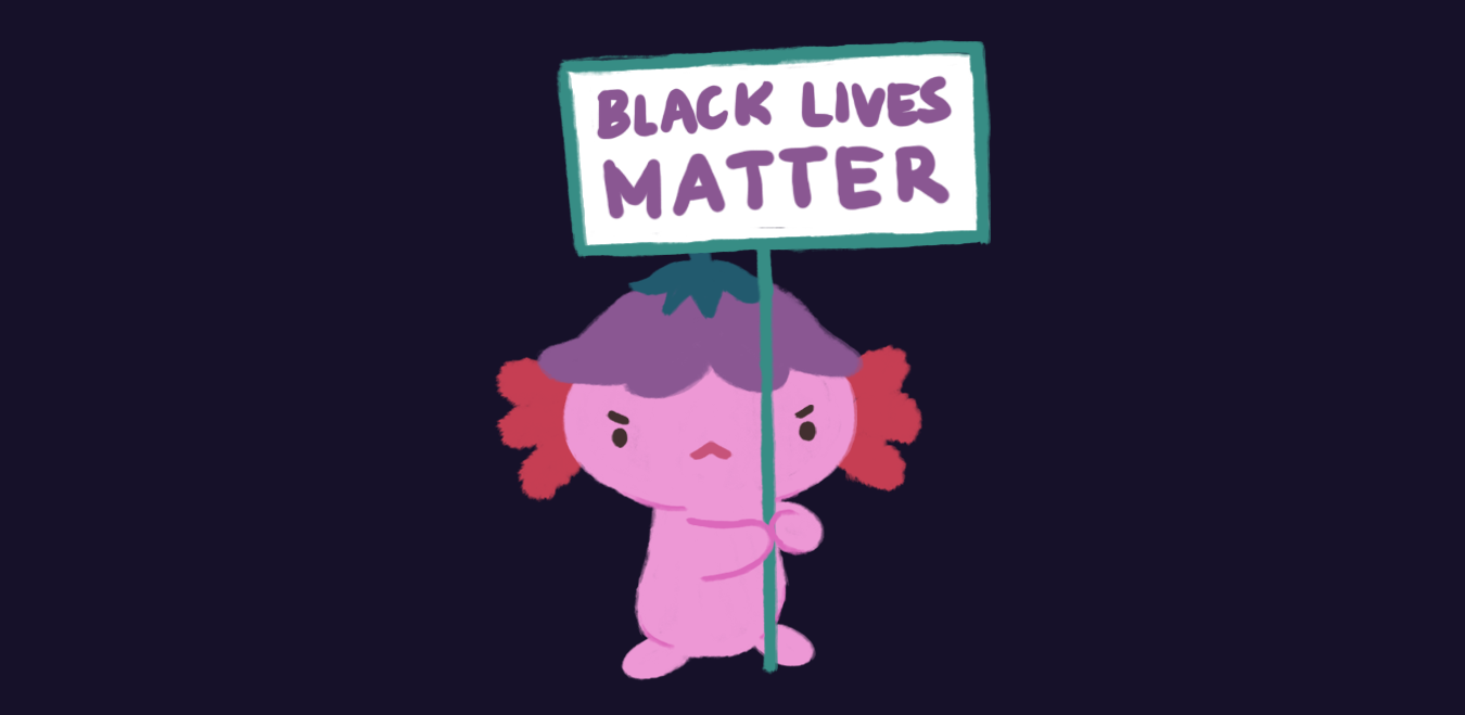 "An illustration of Xiaolong the axolotl, holding a sign that says ""Black Lives Matter"""
