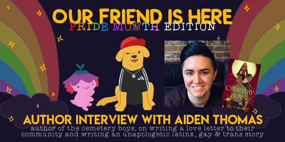 Our Friend is Here! Pride Month Edition.  Author Interview with Aiden Thomas  On Writing A Love Letter to Their Community and Writing an Unapologetic Latinx, Gay, and Trans Story. An illustration of Xiaolong the axolotl, with her arms spread out wide like she is showing off someone, with  Aiden as a golden retriever wearing a red snapback, an Adidas t-shirt, and a silver pendant.