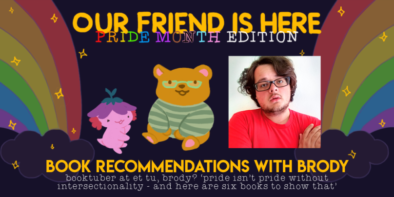 our friend is here pride month edition brody booktube et tu brody