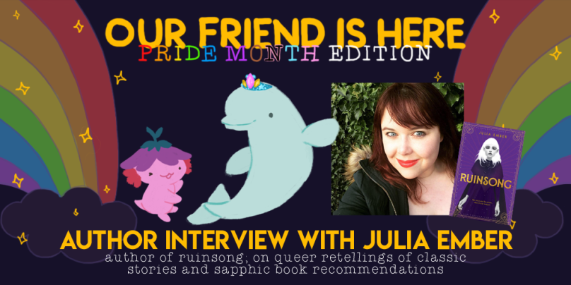 Our Friend is Here: Pride Month Edition! Author Interview with Julia Ember, author of Ruinsong; on queer retellings of classic stories and sapphic book recommendations. Illustration is of Xiaolong the axolotl, her arms spread out wide, proudly showing off Julia as a beluga whale wearing a tiara, one fin up and waving at you.