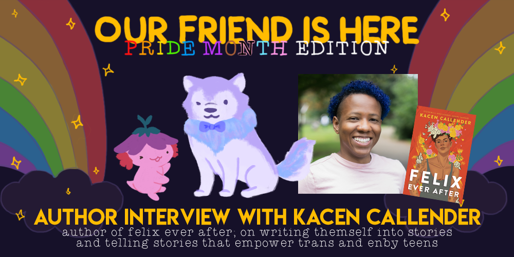 Our Friend is Here! Pride Month Edition.  An Interview with Kacen Callender, Author of Felix Ever After; On Writing Themselves Into Stories and Telling Stories That Empower Trans and Enby Teens An illustration of Xiaolong the axolotl, with her arms spread out wide like she is showing off someone, with  Kacen as a wolf, wearing a bowtie and winking at you.