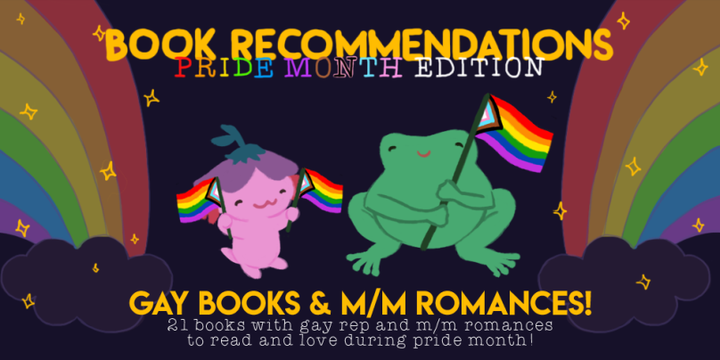 book recommendations pride month edition: gay books and m/m romances, 21 books with gay rep and m/m romances to read and love during pride month. illustration of xiaolong the axolotl and varian the frog holding the inclusive pride flag.