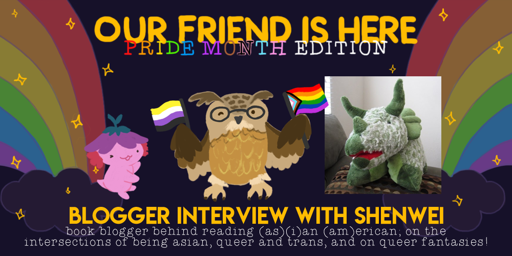 Our Friend is Here! Pride Month Edition - An Interview with Shenwei, Book Blogger; On The Intersections of Being Asian, Queer and Trans, and On Queer Fantasies! An illustration of Xiaolong the axolotl, with her arms spread out wide like she is showing off someone, with Shenwei as an eagle owl, wearing glasses and a nonbinary flag and inclusive prideflag.