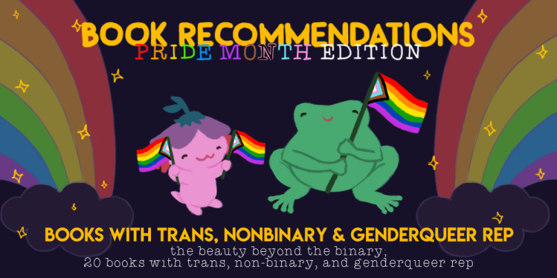 Book Recommendations: Pride Month Edition! The Beauty Beyond the Binary; 20 Books with Trans, Non-Binary, and Genderqueer Rep. Illustration of Xiaolong the axolotl and Varian the toad holding the inclusive intersectional pride flags.