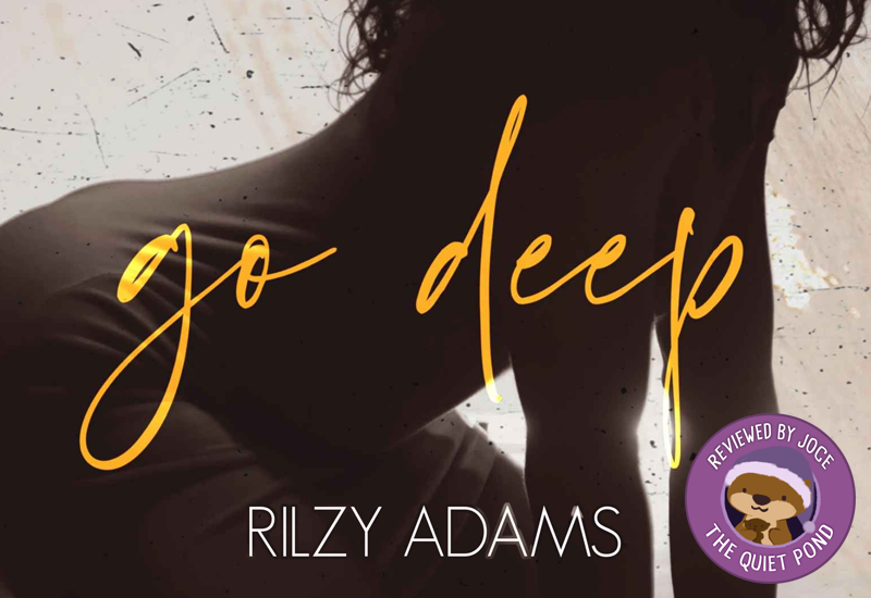 Go Deep. Rilzy Adams.