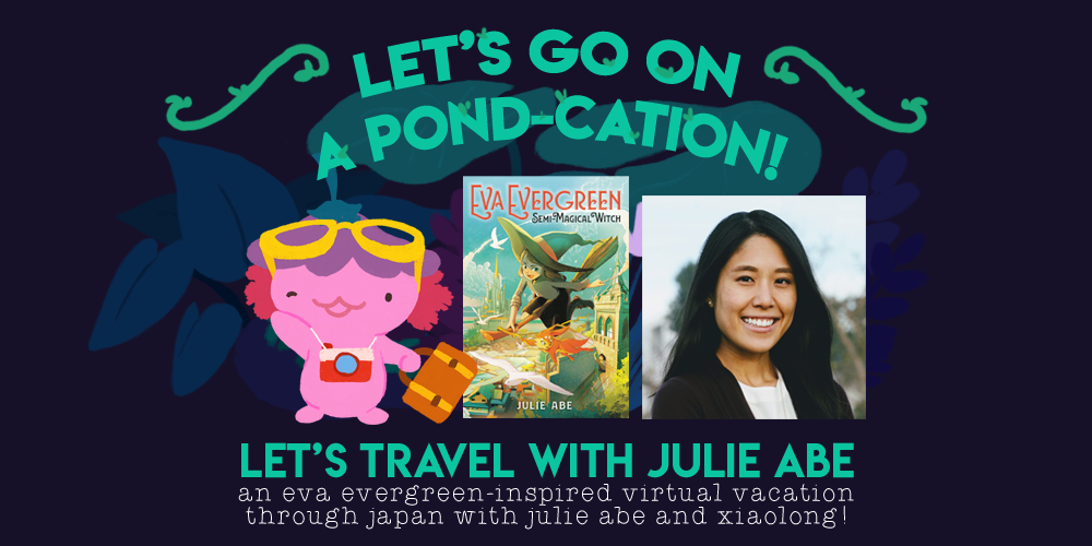 Let's Go on a Pond-cation! Let's travel with Julie Abe. An Eva Evergreen-inspired virtual vacation though japan with julie abe and xiaolong. an illustration of xiaolong with glasses on her head, with a camera around her neck, and a suitcase, with a copy of eva evergreen in the middle, and julie abe on the right.