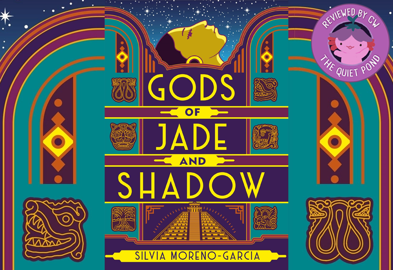 Gods of Jade and Shadow by Silvia Moreno-Garcia. A badge at the bottom-left that says, 'Reviewed by CW, The Quiet Pond'. In the centre is a image of Xiaolong, the pink axolotl wearing a flower hat, waving at you.