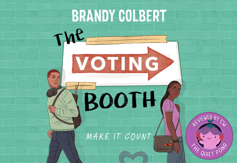The Voting Booth by Brandy Colbert. Tagline: Make it count.