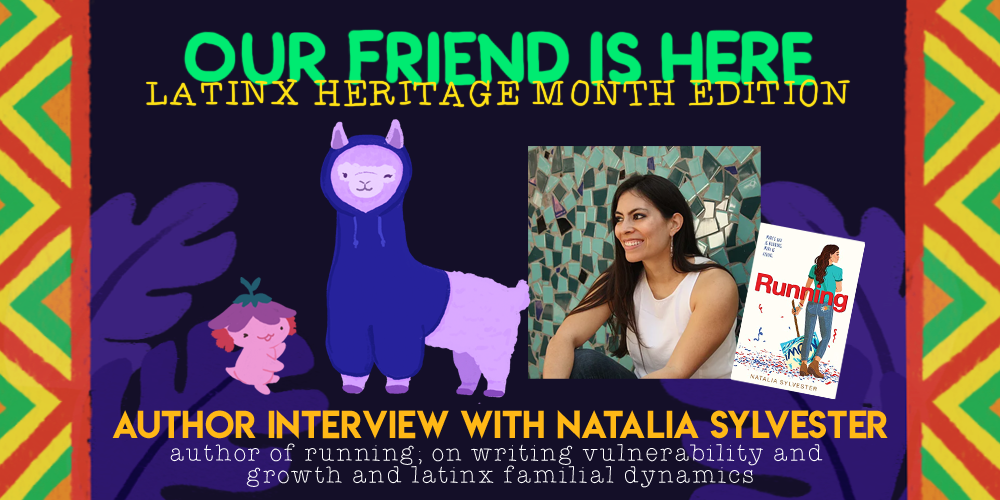 Our Friend is Here! Latinx Heritage Month - An Interview with Natalia Sylvester, Author of Running; On Writing Vulnerability and Growth and Latinx Familial Dynamics. Illustration of Xiaolong the axolotl, gesturing widely to Natalia as an alpaca wearing a wavy hoodie.