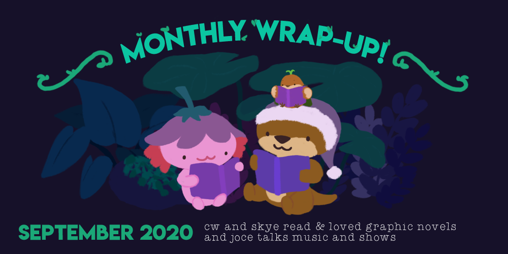 Monthly Wrap-Up: September 2020 – CW and Skye Read & Loved Graphic Novels and Joce Talks Music and Shows