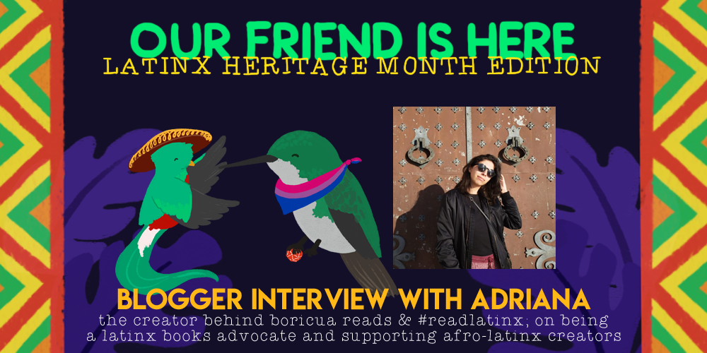 Our Friend is Here! Latinx Heritage Month - An Interview with Adriana, the Creator Behind Boricua Reads and #ReadLatinx; On Being a Latinx Books Advocate and Supporting Afro-Latinx Creators